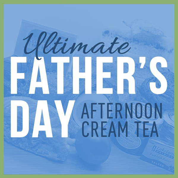 Our ultimate father's day afternoon cream tea